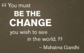 """""""Sois le changement que tu souhaites"""""""
